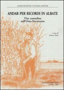 Andar per ricordi in Albate. Vita contadina nell'Otto-Novecento