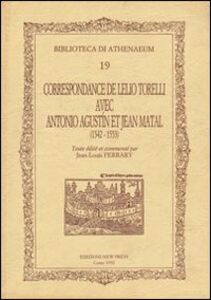 Correspondance de Leilio Torelli avec Antonio Agustín et Jean Matal (1542-1553)