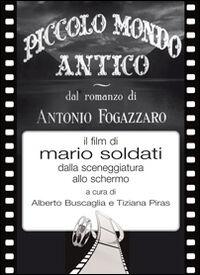 Piccolo mondo antico dal romanzo di Antonio Fogazzaro il film di Mario Soldati dalla sceneggiatura allo schermo