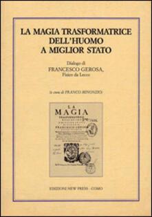 La magia trasformatrice delluomo a miglior stato. Dialogo di Francesco Gerosa, fisico da Lecco.pdf