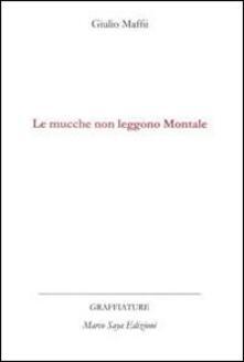 Le mucche non leggono Montale - Giulio Maffii - copertina