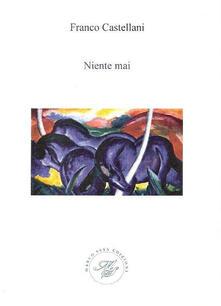 Niente mai. Raccolta poetica - Franco Castellani - copertina