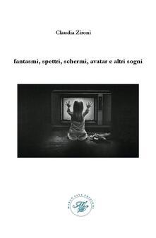 Fantasmi, spettri, schermi, avatar e altri sogni. Raccolta poetica - Claudia Zironi - copertina