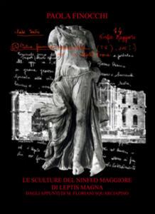 Le sculture del Ninfeo Maggiore di Leptis Magna dagli appunti di M. Floriani Squarciapino
