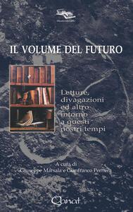 Il volume del futuro. Letture, divagazioni ed altro intorno a questi nostri tempi