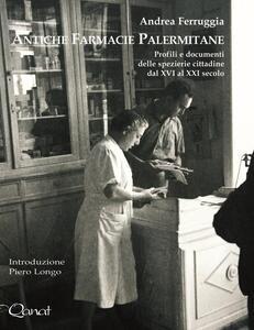 Antiche farmacie palermitane. Profili e documenti delle spezierie cittadine dal XVI al XXI secolo