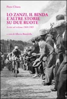 Lo Zanzi, il Binda e altre storie su due ruote. Scritti sul ciclismo 1969-1985 - Piero Chiara - copertina