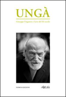 Ungà. Giuseppe Ungaretti e l'arte del XX secolo. Catalogo della mostra - copertina