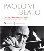 Paolo VI beato. L'uomo, l'arcivescovo, il papa