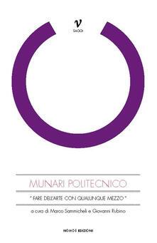 Munari politecnico. «Fare dell'arte con qualunque mezzo» - Marco Sammicheli,Giovanni Rubino - copertina