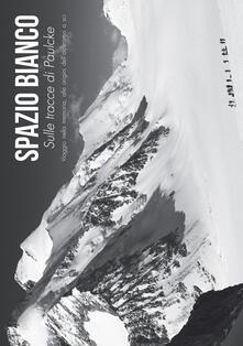 Ristorantezintonio.it Spazio Bianco. Sulle tracce di Paulcke. Viaggio nella memoria, alle origini dell'alpinismo a sci Image