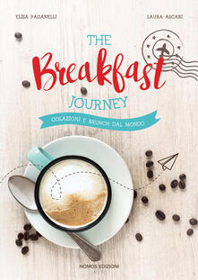 The breakfast journey. Colazioni e brunch dal mondo. Ediz. illustrata - Laura Ascari,Elisa Paganelli - copertina