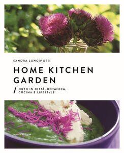 Libro Home kitchen garden. Orto in città. Botanica, cucina e lifestyle Sandra Longinotti , Marino Visigalli