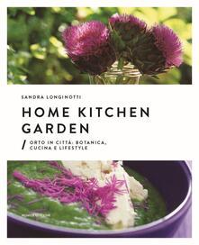 Home kitchen garden. Orto in città. Botanica, cucina e lifestyle - Sandra Longinotti,Marino Visigalli - copertina