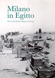 Milano in Egitto. Gli scavi di Achille Vogliano nel Fayum. Catalogo della mostra (Milano, 17 maggio-15 dicembre 2017) - copertina