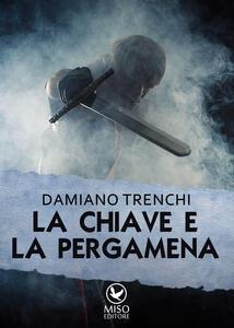 La chiave e la pergamena - Damiano Domenico Maria Trenchi - copertina