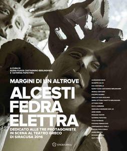 Margini di un altrove. Alcesti-Fedra-Elettra. Dedicato alle tre protagoniste in scena al teatro greco di Siracusa (2016)