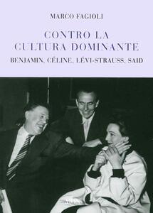 Contro la cultura dominante. Benjamin, Céline, Lévi-Strauss, Said