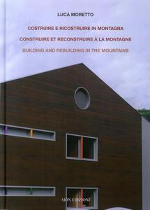 Costruire e ricostruire in montagna. Il caso alpino di una scuola ad Aosta. Construire et reconstruire à la montagne building and rebuilding in the mountains. Ediz. bilingue