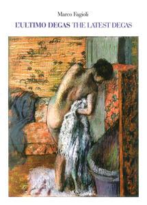 L' ultimo Degas-The latest Degas. Ediz. illustrata