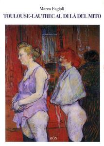 Toulouse-Lautrec al di là del mito