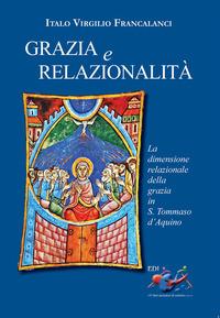 Grazia e relazionalità. La dimensione relazionale della grazia in s. Tommaso d'Aquino - Francalanci Italo Virgilio - wuz.it