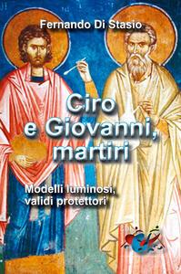 Ciro e Giovanni, martiri. Modelli luminosi, validi protettori