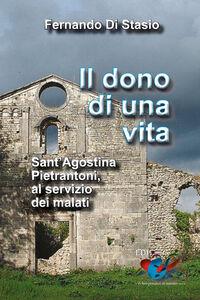 Il dono di una vita. Sant'Agostina Pietrantoni, al servizio dei malati