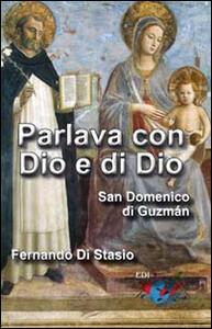 Parlava con Dio e di Dio. San Domenico di Guzmán