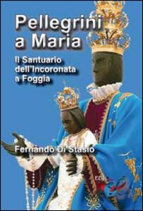 Pellegrini a Maria. Il santuario dell'Incoronata a Foggia