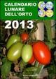 Calendario lunare dell'orto 2013. Tutte le semine secondo le fasi della luna