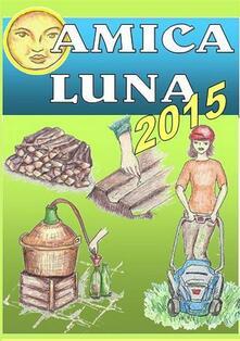 Amica luna 2015. Piccolo vademecum lunare - Bruno Del Medico - ebook