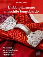 L' abbigliamento maschile longobardo. Riflessioni tra archeologia, iconografia e fonti scritte