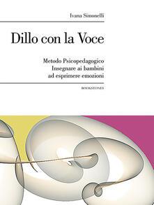 Dillo con la voce. Metodo psicopedagogico. Insegnare ai bambini ad esprimere emozioni.pdf