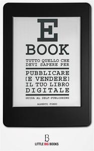 Ebook Tutto quello che devi sapere per pubblicare (e vendere) il tuo e-book. Guida al self-publishing Forni, Alberto