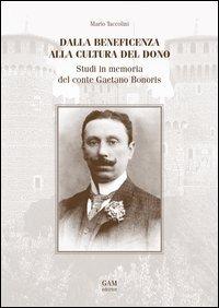 Dalla beneficenza alla cultura del dono. Studi in memoria del conte Gaetano Bonoris - Taccolini Mario - wuz.it