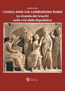 Ipabsantonioabatetrino.it I dodici anni che cambiarono Roma. La vicenda dei Gracchi nella crisi della Repubblica Image