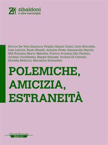 Polemiche, amicizia, estraneità - Enrico De Vivo - ebook