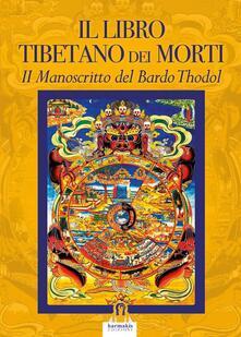 Equilibrifestival.it Il libro tibetano dei morti. Il manoscritto del Bardo Thodol Image