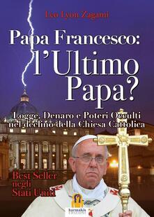 Lpgcsostenible.es Papa Francesco. L'ultimo papa? Logge, denaro e poteri occulti nel declino della Chiesa cristiana Image