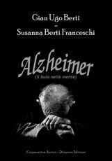 Libro Alzheimer. Il buio nella mente Gian Ugo Berti Susanna Berti Franceschi