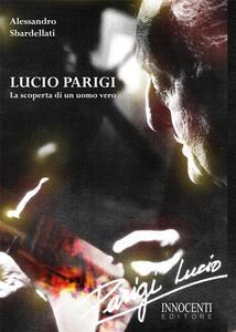 Lucio Parigi. La scoperta di un uomo vero