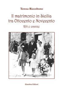 Il matrimonio in Sicilia tra Ottocento e Novecento. Riti e usanze