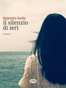 Il silenzio di ieri - Dejanira Bada - ebook