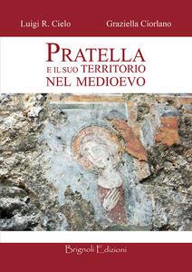 Pratella e il suo territorio nel medioevo. Con pianta del feudo di Rocca Vecchia