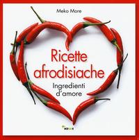 RICETTE AFRODISIACHE. INGREDIENTI D'AMOR