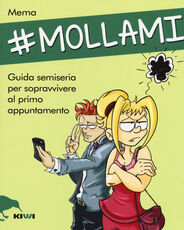 Libro #Mollami. Guida semiseria per sopravvivere al primo appuntamento Mema