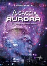 Libro A caccia dell'aurora. 432 Hz. La musica dell'anima Lavinia Pinello