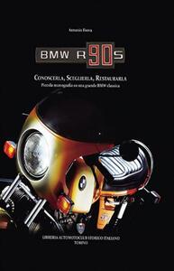 BMW R90S. Conoscerla, sceglierla, restaurarla. Piccola monografia su una grande BMW classica