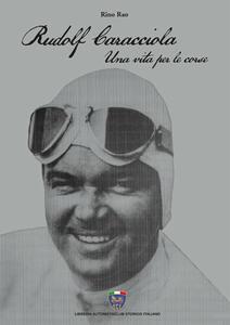 Rudolf Caracciola. Una vita per le corse